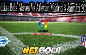 Prediksi Bola Alaves Vs Atletico Madrid 3 Januari 2021
