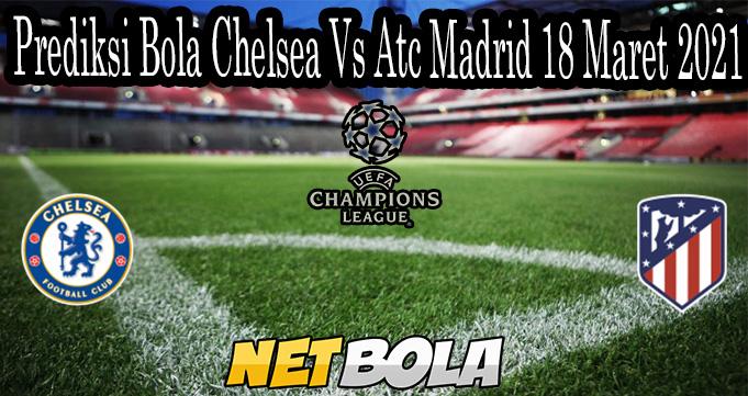 Prediksi Bola Chelsea Vs Atc Madrid 18 Maret 2021