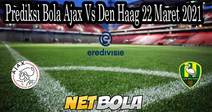 Prediksi Bola Ajax Vs Den Haag 22 Maret 2021
