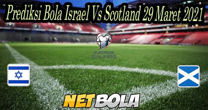 Prediksi Bola Israel Vs Scotland 29 Maret 2021