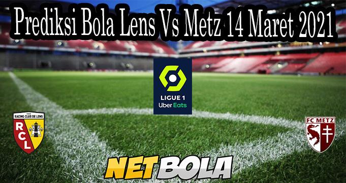 Prediksi Bola Lens Vs Metz 14 Maret 2021
