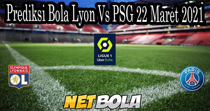 Prediksi Bola Lyon Vs PSG 22 Maret 2021