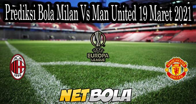 Prediksi Bola Milan Vs Man United 19 Maret 2021