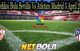 Prediksi Bola Sevilla Vs Atletico Madrid 5 April 2021