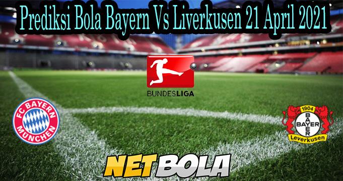 Prediksi Bola Bayern Vs Liverkusen 21 April 2021