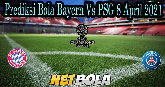 Prediksi Bola Bayern Vs PSG 8 April 2021