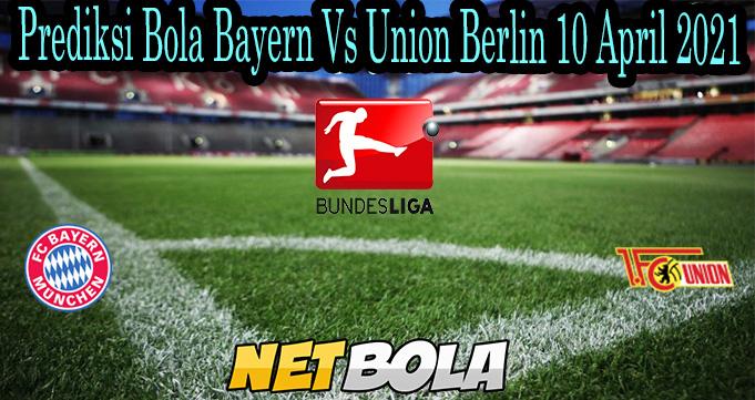 Prediksi Bola Bayern Vs Union Berlin 10 April 2021
