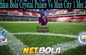 Prediksi Bola Crystal Palace Vs Man City 1 Mei 2021