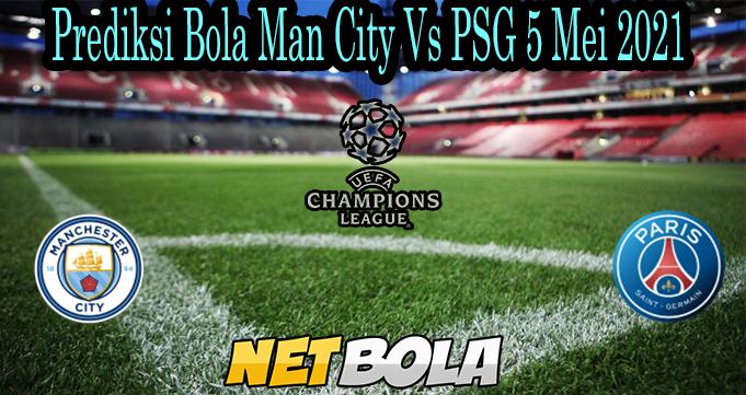 Prediksi Bola Man City Vs PSG 5 Mei 2021