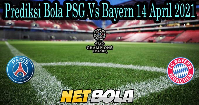 Prediksi Bola PSG Vs Bayern 14 April 2021