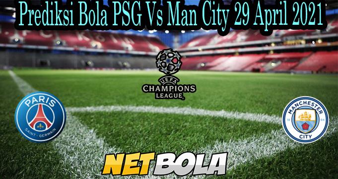 Prediksi Bola PSG Vs Man City 29 April 2021