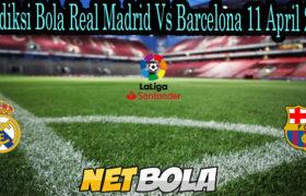 Prediksi Bola Real Madrid Vs Barcelona 11 April 2021