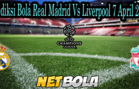 Prediksi Bola Real Madrid Vs Liverpool 7 April 2021