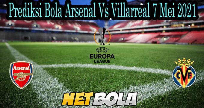 Prediksi Bola Arsenal Vs Villarreal 7 Mei 2021