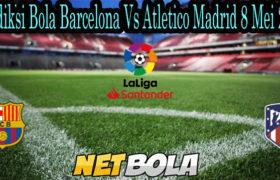 Prediksi Bola Barcelona Vs Atletico Madrid 8 Mei 2021