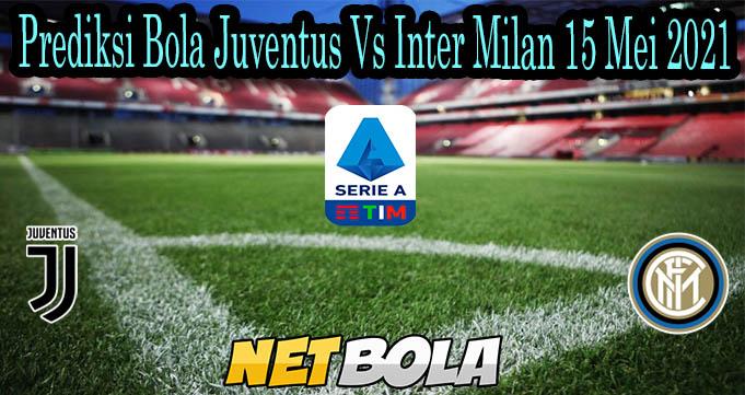 Prediksi Bola Juventus Vs Inter Milan 15 Mei 2021