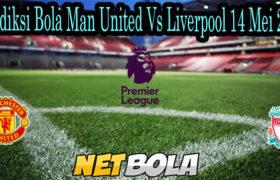 Prediksi Bola Man United Vs Liverpool 14 Mei 2021