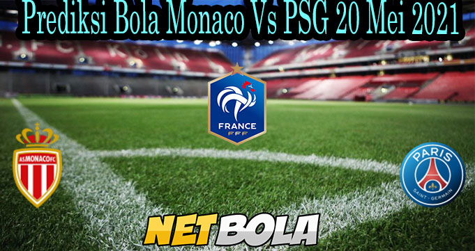 Prediksi Bola Monaco Vs PSG 20 Mei 2021