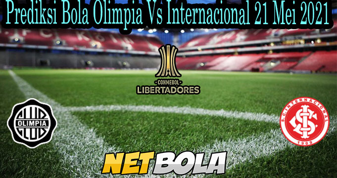 Prediksi Bola Olimpia Vs Internacional 21 Mei 2021