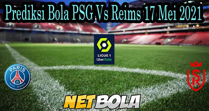 Prediksi Bola PSG Vs Reims 17 Mei 2021