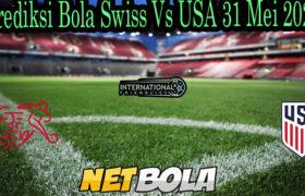 Prediksi Bola Swiss Vs USA 31 Mei 2021
