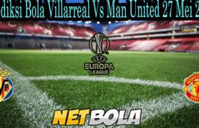 Prediksi Bola Villarreal Vs Man United 27 Mei 2021