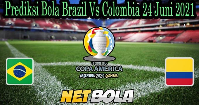 Prediksi Bola Brazil Vs Colombia 24 Juni 2021