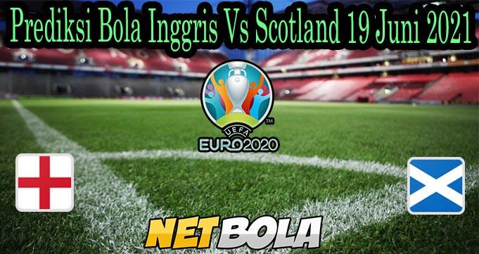 Prediksi Bola Inggris Vs Scotland 19 Juni 2021