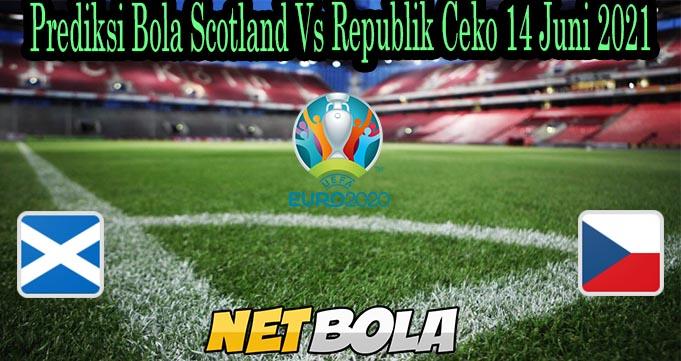 Prediksi Bola Scotland Vs Republik Ceko 14 Juni 2021