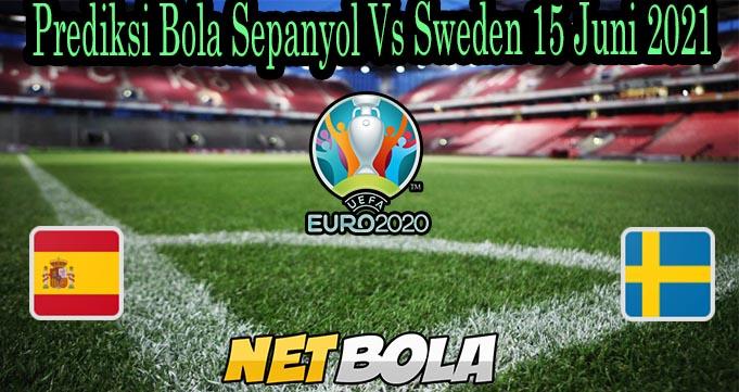 Prediksi Bola Sepanyol Vs Sweden 15 Juni 2021