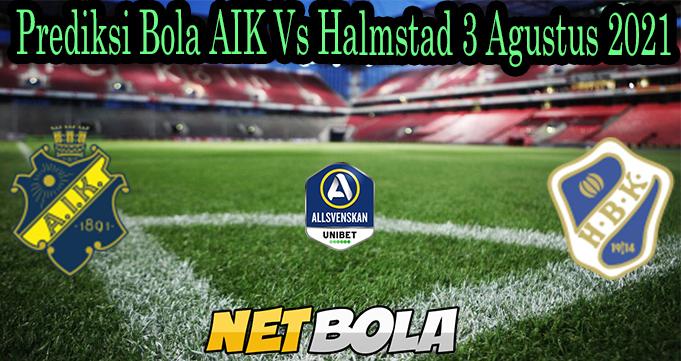Prediksi Bola AIK Vs Halmstad 3 Agustus 2021