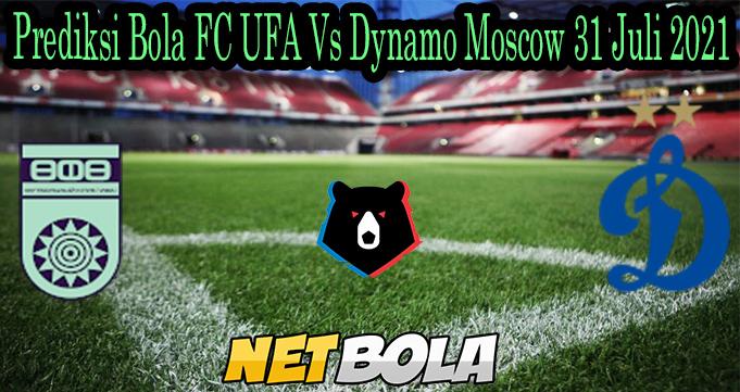 Prediksi Bola FC UFA Vs Dynamo Moscow 31 Juli 2021