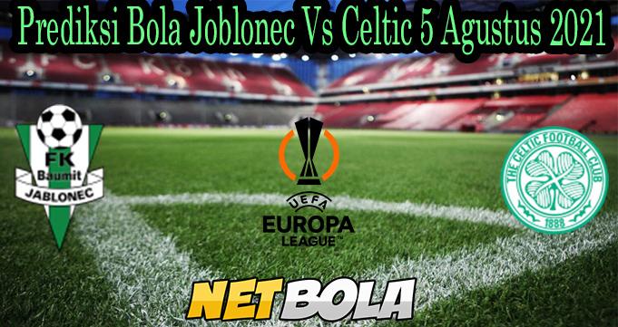 Prediksi Bola Joblonec Vs Celtic 5 Agustus 2021