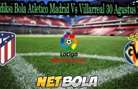 Prediksi Bola Atletico Madrid Vs Villarreal 30 Agustus 2021