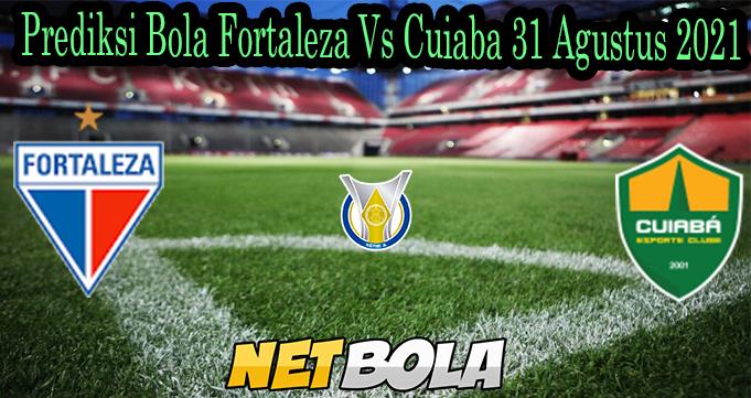 Prediksi Bola Fortaleza Vs Cuiaba 31 Agustus 2021