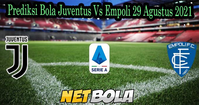 Prediksi Bola Juventus Vs Empoli 29 Agustus 2021