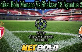 Prediksi Bola Monaco Vs Shaktar 18 Agustus 2021