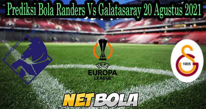Prediksi Bola Randers Vs Galatasaray 20 Agustus 2021
