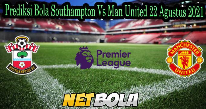 Prediksi Bola Southampton Vs Man United 22 Agustus 2021