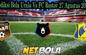 Prediksi Bola Urala Vs FC Rostov 27 Agustus 2021