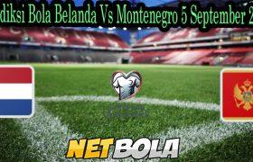 Prediksi Bola Belanda Vs Montenegro 5 September 2021