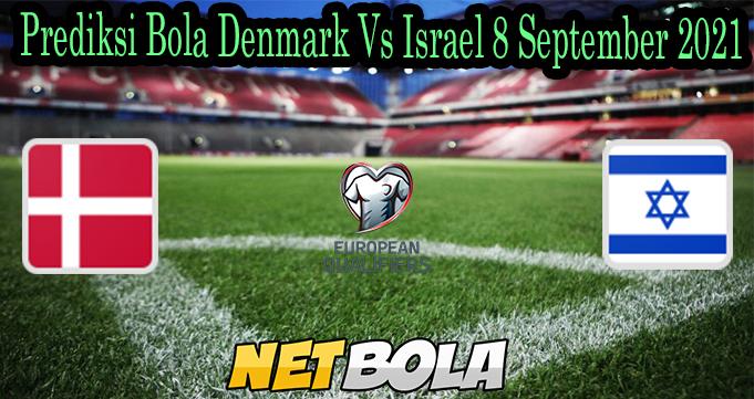 Prediksi Bola Denmark Vs Israel 8 September 2021
