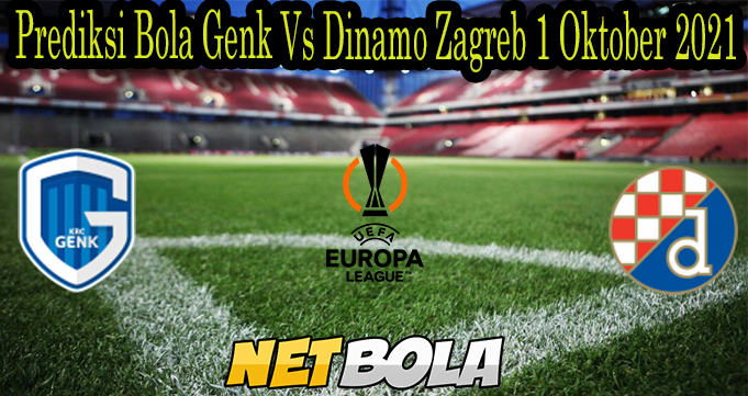 Prediksi Bola Genk Vs Dinamo Zagreb 1 Oktober 2021