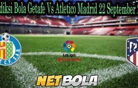 Prediksi Bola Getafe Vs Atletico Madrid 22 September 2021