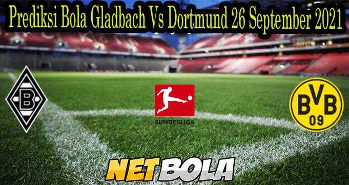 Prediksi Bola Gladbach Vs Dortmund 26 September 2021