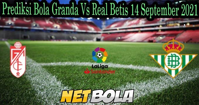 Prediksi Bola Granda Vs Real Betis 14 September 2021