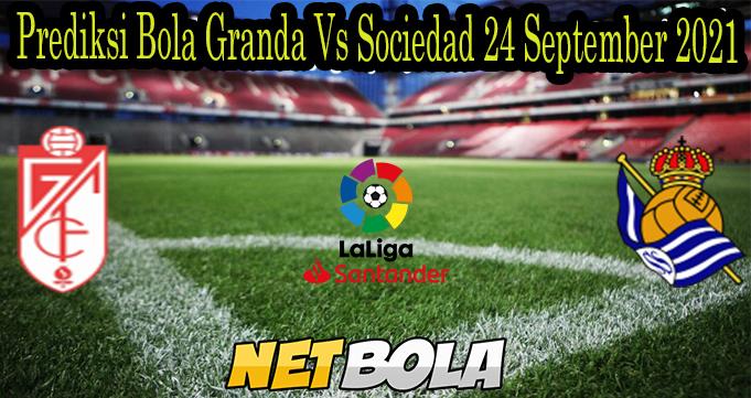 Prediksi Bola Granda Vs Sociedad 24 September 2021