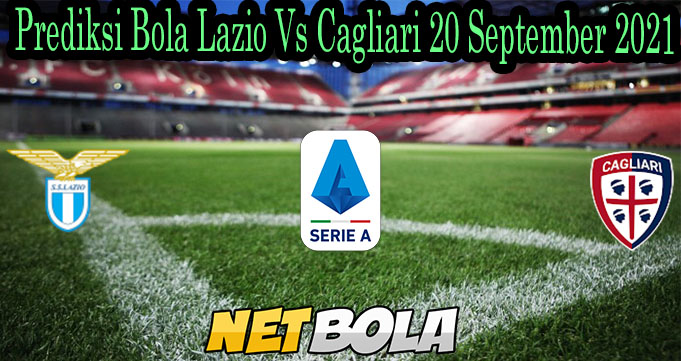 Prediksi Bola Lazio Vs Cagliari 20 September 2021