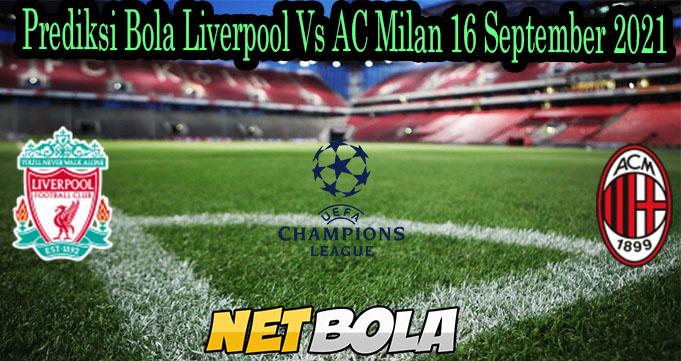 Prediksi Bola Liverpool Vs AC Milan 16 September 2021