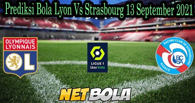 Prediksi Bola Lyon Vs Strasbourg 13 September 2021